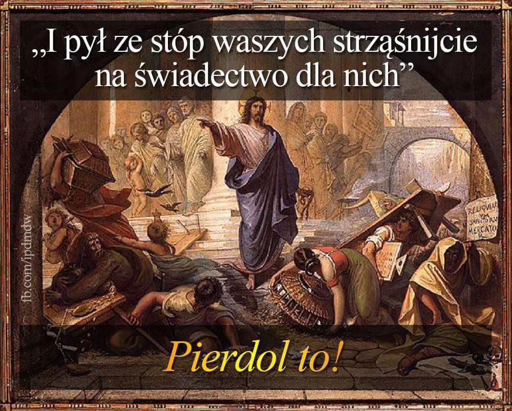 """Obraz pt.""""""""Jezus wypędzający kupców ze świątyni"""", a na nim napis """"I pył ze stów waszych strząśnijcie na świadectwo dla nich"""" . Podpis tłumaczący: """"Pierdol to"""""""
