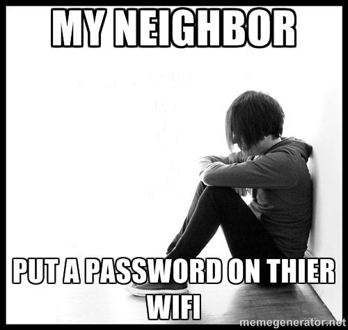 """Smutny człowiek, napis """"Mój sąsiad ustawił hasło do swojego WiFi"""""""