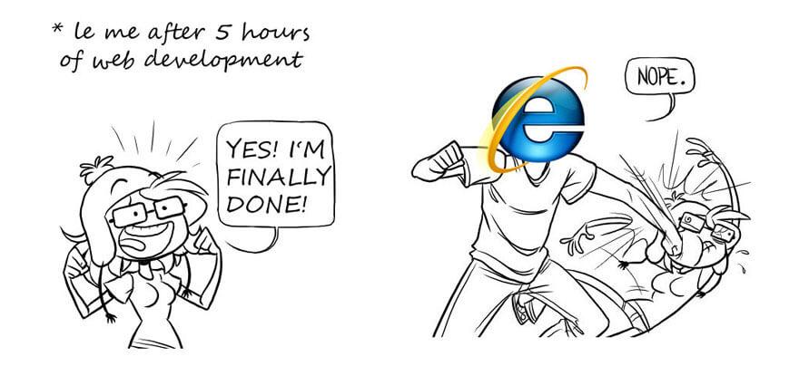 Programistka: W końcu skończyłam programować! Internet Explorer: Nie.